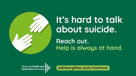 It's hard to talk about suicide. Reach out. Help is always at hand. edinburghhsc.scot/reachout